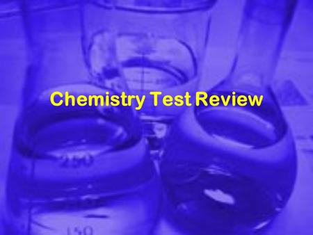 Chemistry Test Review. Your test will be: 30 Multiple Choice 2 Open Ended Questions 1 Griddable.