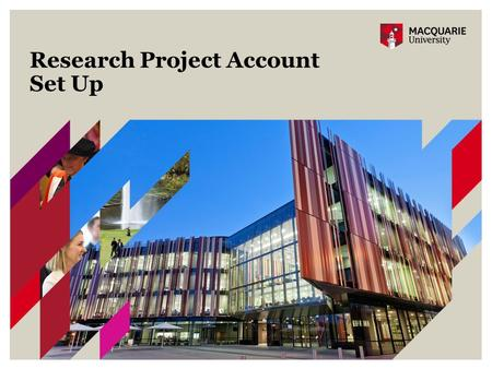 Research Project Account Set Up. 2 Research Project Account Set Up - Project overview Objective: A streamlined, timely, efficient, well documented and.
