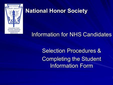 National Honor Society Information for NHS Candidates Selection Procedures & Completing the Student Information Form.