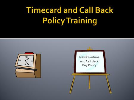New Overtime and Call Back Pay Policy.  Supervisor Responsibilities for Timecards  Federal Work-study Information  Overtime and Callback Review  Scenarios.