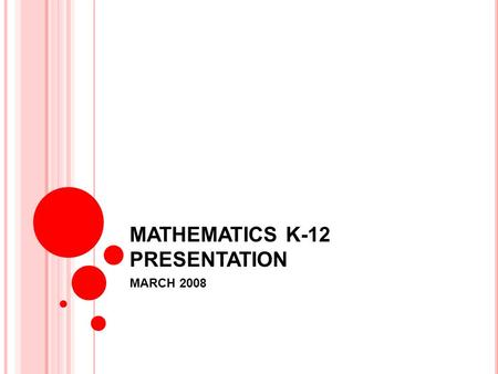 MATHEMATICS K-12 PRESENTATION MARCH 2008. RATIONALE OF KEY LEARNING AREAS IN SCHOOL CURRICULUM MATHEMATICS One of eight Key Learning Areas in K6-12 Curriculum.