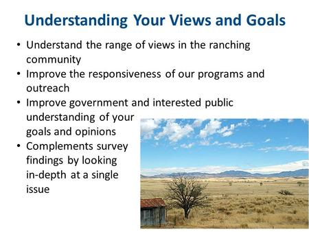 Understanding Your Views and Goals Presentation title | Presenter name 1 | Understand the range of views in the ranching community Improve the responsiveness.