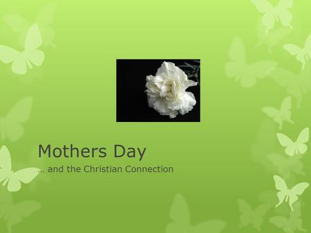 Mothers Day … and the Christian Connection. England in the 1660s 'Mothering Sunday' was first a recognition of Mary the mother of Jesus. Later it grew.