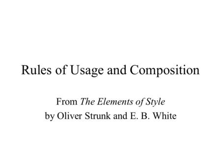 Rules of Usage and Composition From The Elements of Style by Oliver Strunk and E. B. White.