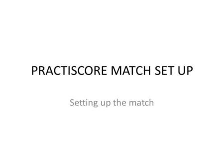 PRACTISCORE MATCH SET UP Setting up the match. Turn on the Mother ship IPad and select Practiscore from the main screen it should open to the match options.