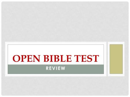 REVIEW OPEN BIBLE TEST. 1.The bible is divided into divisions: Old Testament, and New Testament 2. There are 73 books in the Bible. 3. The first five.