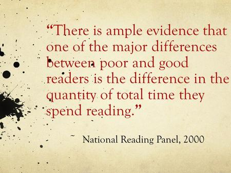 """ There is ample evidence that one of the major differences between poor and good readers is the difference in the quantity of total time they spend reading."