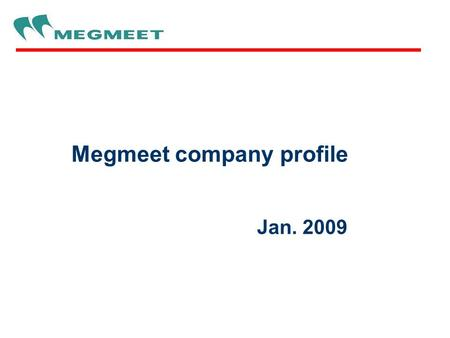 Megmeet company profile Jan. 2009. Megmeet In The World Megmeet USA Inc, San Francisco, California Megmeet Hong Kong LTD Shenzhen Headquarter Shang Hai.