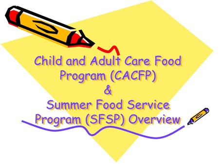 Child and Adult Care Food Program (CACFP) & Summer Food Service Program (SFSP) Overview.