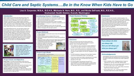 Child Care and Septic Systems….Be in the Know When Kids Have to Go Lisa A. Carpenter, M.B.A., R.E.H.S., Michaela N. Horn, M.S., R.S., and Nicole DeFrank,