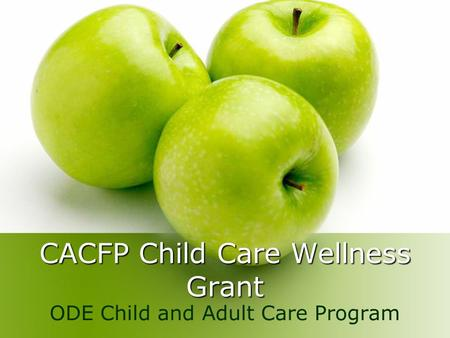 CACFP Child Care Wellness Grant ODE Child and Adult Care Program.