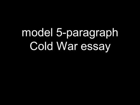Model 5-paragraph Cold War essay. my prompt: Attack or defend: The United States was ineffective in dealing with the threat of the Soviet Union during.