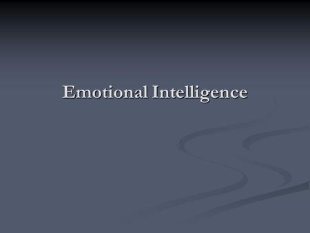 Emotional Intelligence. What is Intelligence? Typically focused on Typically focused on analytic reasoning analytic reasoning verbal skills verbal skills.