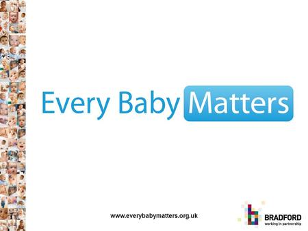 Www.everybabymatters.org.uk. There are approximately 8,600 births a year across Bradford and Airedale. The Infant Mortality Rate (number of deaths under.