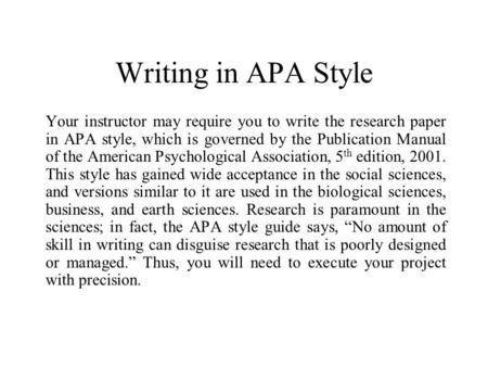 Writing in APA Style Your instructor may require you to write the research paper in APA style, which is governed by the Publication Manual of the American.