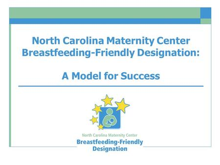 North Carolina Maternity Center Breastfeeding-Friendly Designation: A Model for Success.