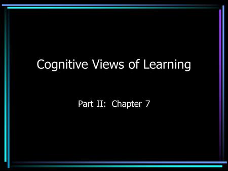 Cognitive Views of Learning Part II: Chapter 7 Cognitive Views of Learning Chapter 6 Multiple Choice Coursework Overall View of Intelligence Information.