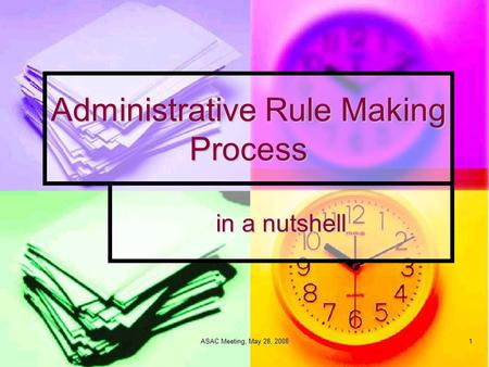 ASAC Meeting, May 28, 2008 1 Administrative Rule Making Process in a nutshell.