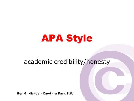 Cawthra Park S. S. (sept 2008) APA Style academic credibility/honesty By: M. Hickey - Cawthra Park S.S.