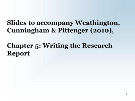 Slides to accompany Weathington, Cunningham & Pittenger (2010), Chapter 5: Writing the Research Report 1.