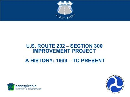 U.S. ROUTE 202 – SECTION 300 IMPROVEMENT PROJECT A HISTORY: 1999 – TO PRESENT.