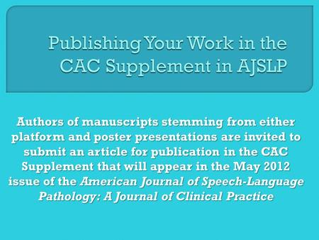 Authors of manuscripts stemming from either platform and poster presentations are invited to submit an article for publication in the CAC Supplement that.