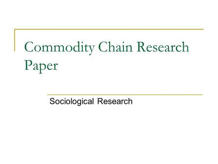 Commodity Chain Research Paper Sociological Research.