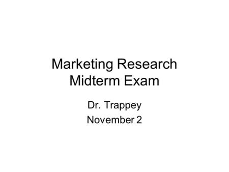 Marketing Research Midterm Exam Dr. Trappey November 2.