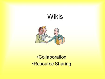 Wikis Collaboration Resource Sharing. What is a Wiki? An online space for collaboration. Watch this short tutorial Wikis in Plain English by Lee Lefever.