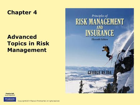 Copyright © 2011 Pearson Prentice Hall. All rights reserved. Chapter 4 Advanced Topics in Risk Management.
