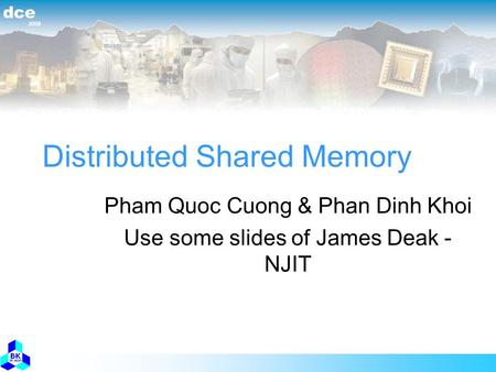 2008 dce Distributed Shared Memory Pham Quoc Cuong & Phan Dinh Khoi Use some slides of James Deak - NJIT.