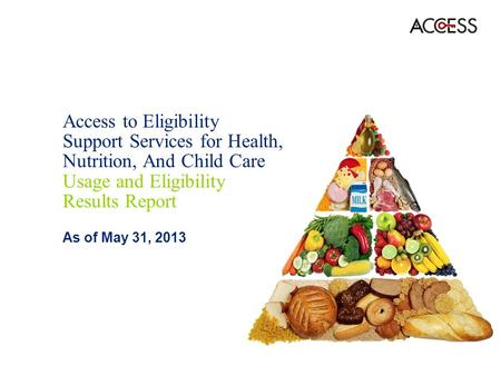 Access to Eligibility Support Services for Health, Nutrition, And Child Care Usage and Eligibility Results Report As of May 31, 2013.