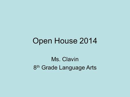 Open House 2014 Ms. Clavin 8 th Grade Language Arts.