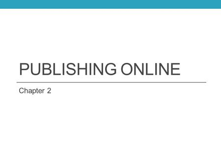 PUBLISHING ONLINE Chapter 2. Overview Blogs and wikis are two Web 2.0 tools that allow users to publish content online Blogs function as online journals.
