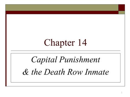 Chapter 14 Capital Punishment & the Death Row Inmate 1.