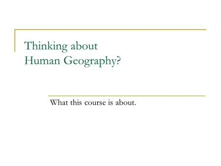 Thinking about Human Geography? What this course is about.
