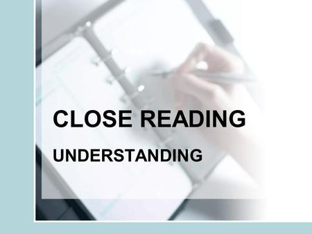 CLOSE READING UNDERSTANDING. These questions are set to test your understanding of a text. There are two types of questions :- 1.Factual 2.Meanings of.