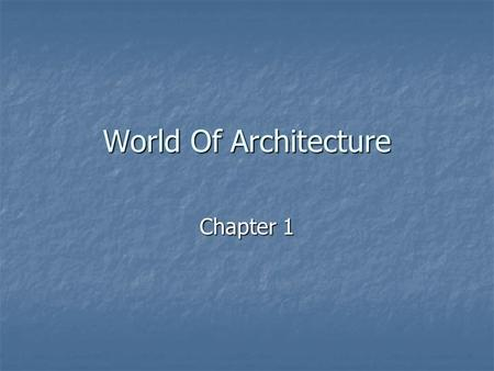 World Of Architecture Chapter 1. Man and his Structures Over the years a number of architectural styles for house construction have been developed. Over.