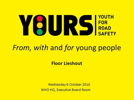 From, with and for young people Wednesday 6 October 2010 WHO HQ, Executive Board Room Floor Lieshout.