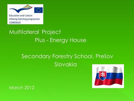 Multilateral Project Plus - Energy House Secondary Forestry School, Prešov Slovakia March 2012.