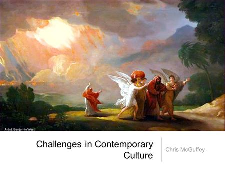 Challenges in Contemporary Culture Chris McGuffey Artist: Benjamin West.