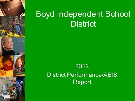 Boyd Independent School District 2012 District Performance/AEIS Report.