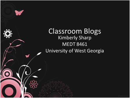 Classroom Blogs Kimberly Sharp MEDT 8461 University of West Georgia.