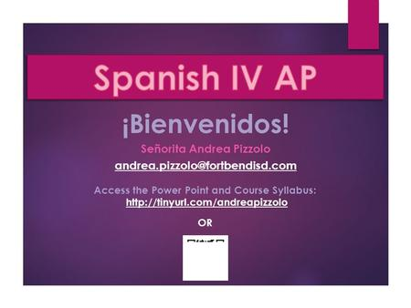 ¡Bienvenidos! Señorita Andrea Pizzolo Access the Power Point and Course Syllabus:  OR.