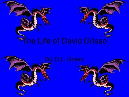 The Life of David Grisso By: D.L. Grisso. About Myself 18 Years old Senior of Bland High School Have 1 Sister and 2 Brothers Divorced parents 2 Stepparents.