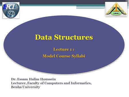 Data Structures Lecture 1 : Model Course Syllabi 0 Dr. Essam Halim Houssein Lecturer, Faculty of Computers and Informatics, Benha University.