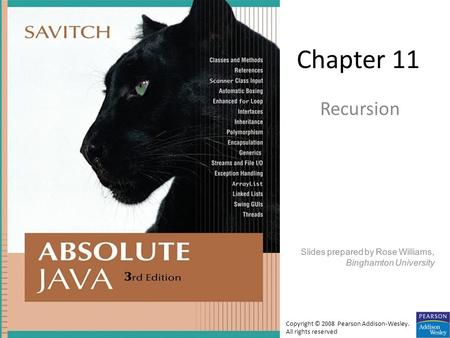 Chapter 11 Recursion Slides prepared by Rose Williams, Binghamton University Copyright © 2008 Pearson Addison-Wesley. All rights reserved.