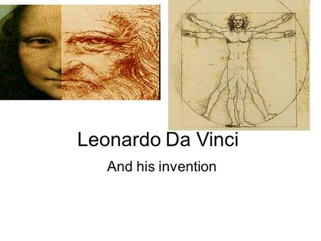 Leonardo Da Vinci And his invention. About Leonardo Da Vinci Leonardo da Vinci an Italian polymath born on 15th April, 1452. his creative genius primarily.