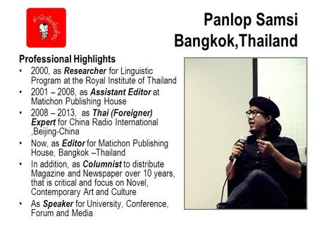 Panlop Samsi Bangkok,Thailand Professional Highlights 2000, as Researcher for Linguistic Program at the Royal Institute of Thailand 2001 – 2008, as Assistant.