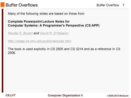 Buffer Overflow Computer Organization II 1 ©2005-2013 McQuain Buffer Overflows Many of the following slides are based on those from Complete Powerpoint.